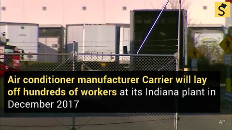 Carrier Plant Trump 'Rescued' Will Lay Off Hundreds by Christmas