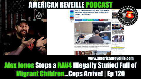 Alex Jones Stops a RAV4 Illegally Stuffed Full of Migrant Children...Cops Arrive! | Ep 120