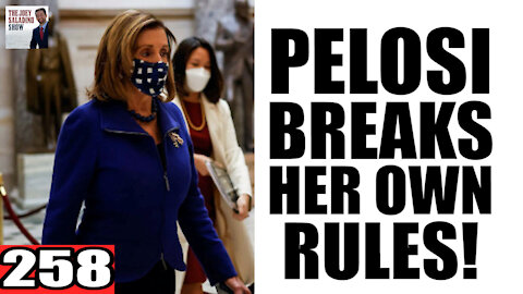 258. Pelosi Breaks her OWN RULES!