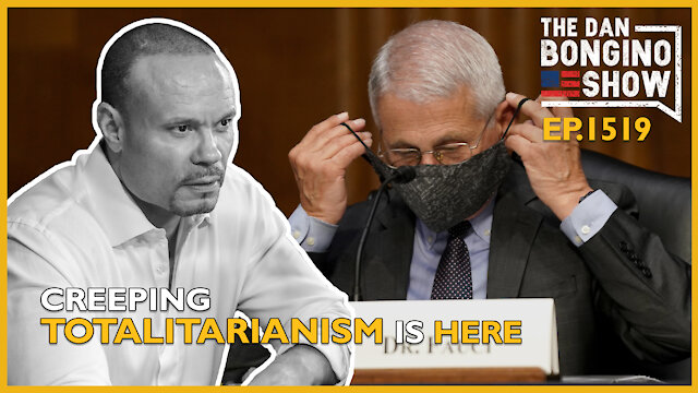 Ep. 1519 Creeping Totalitarianism is Here - The Dan Bongino Show