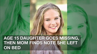 Age 15 Daughter Goes Missing, Then Mom Finds Note She Left on Bed - Video