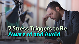 7 Stress Triggers to Be Aware of and Avoid