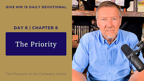 Day 6, Chapter 6: The Priority | Give Him 15: Daily Prayer with Dutch | May 12