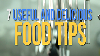 7 Useful and Delicious Food Tips - Video