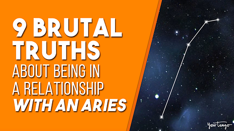 9 Brutal Truths About Being In A Relationship With An Aries