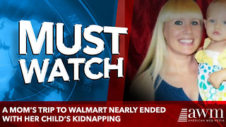 A mom's trip to Walmart nearly ended with her child's kidnapping - Video