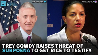 Gowdy Raises Threat Of Subpoena To Get Rice To Testify - Video