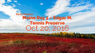 Maine Day 5 - Edgar M. Tennis Preserve - Video