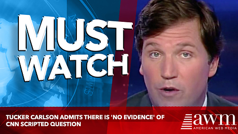 Tucker Carlson Admits There Is 'No Evidence' of CNN Scripted Question
