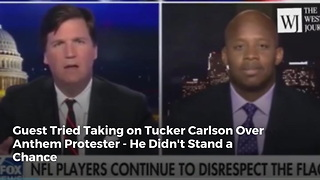 Guest Tried Taking on Tucker Carlson Over Anthem Protester - He Didn't Stand a Chance - Video