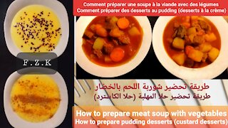 How to prepare meat and vegetables soup _ and how to prepare muhallabiah (custard dessert)