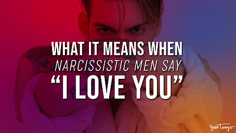 What It Means When Narcissistic Men Say 'I Love You'