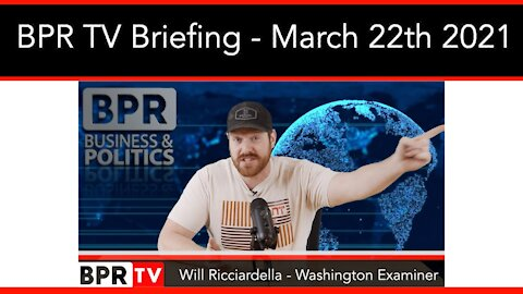 BPR TV Briefing With Will Ricciardella - March 22nd 2021
