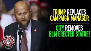 Trump Hires New Campaign Manager; City Removes BLM Statue!