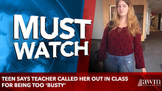 Teen says teacher called her out in class for being too 'busty' - Video