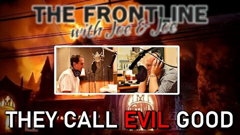 Woe To Those Who Call Evil Good! | THE FRONTLINE WITH JOE & JOE