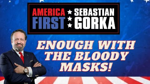 Enough with the bloody masks. Sebastian Gorka on AMERICA First