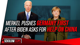 Merkel Pushes Germany First After Biden Asks for Help on China