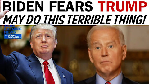 BIDEN FEARS TRUMP MAY DO THIS TERRIBLE THING!