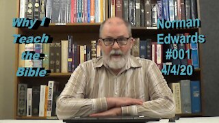 Why I Teach the Bible -- Norman Edwards Bible Teaching #001