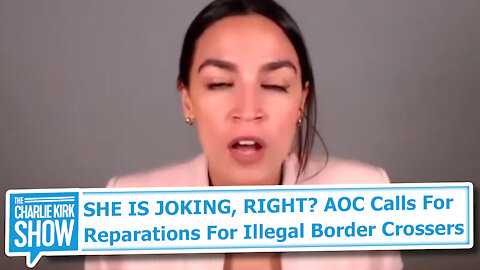 SHE IS JOKING, RIGHT? AOC Calls For Reparations For Illegal Border Crossers