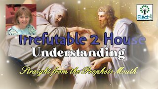 Irrefutable 2 House Understanding Straight from the Prophets Mouth