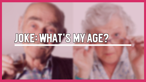 Joke: What's Your Age?