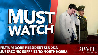 FEATUREDOur President Sends A Supersonic Surprise To North Korea - Video