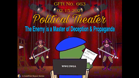 The GoldFish Report No. 663 - The Enemy is a Master of Deception & Propaganda