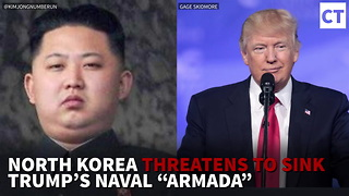 "Developing: North Korea Threatens To Sink Trump's Naval ""Armada"" - Video"