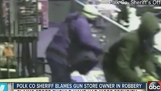 Polk Co. Sheriff blames gun store owner in robbery - Video