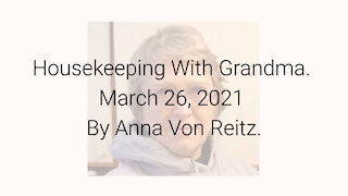 Housekeeping With Grandma March 26, 2021 By Anna Von Reitz