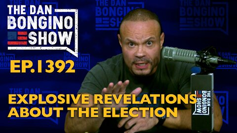 Ep. 1392 Explosive Revelations About The Election - The Dan Bongino Show