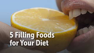 5 Filling Foods for Your Diet
