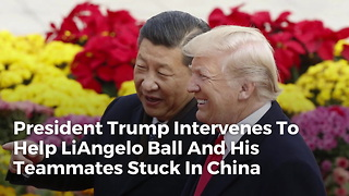 President Trump Intervenes To Help Liangelo Ball And His Teammates Stuck In China - Video