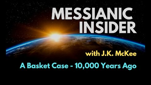 A Basket Case - 10,000 Years Ago - Messianic Insider