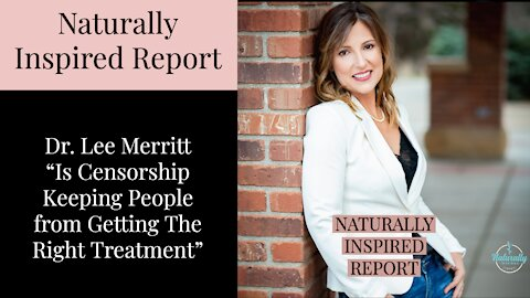 Dr Lee Merritt - Is Censorship Keeping People from Getting The Right Treatment