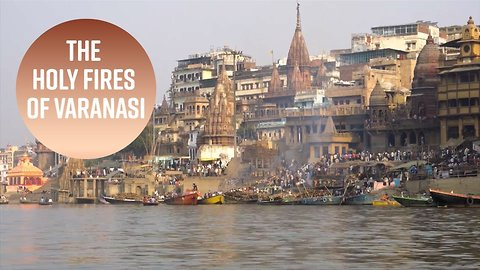 Why Varanasi is the holiest place in India to die