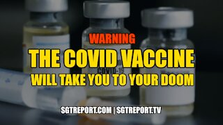 "WARNING: THE COVID VACCINE ""WILL TAKE YOU TO YOUR DOOM."""