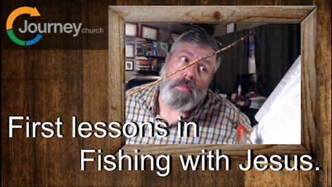 First Lessons in Fishing with Jesus. Mark 1:21-34