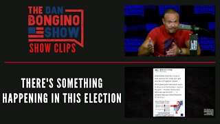 There's Something Happening In This Election - Dan Bongino Show Clips