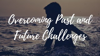 Overcoming Past and Future Challenges - Video