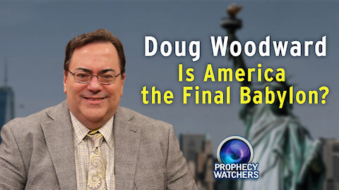 Doug Woodward: Is America the Final Babylon?