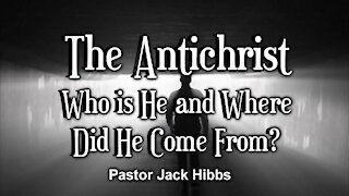 The Antichrist, Who Is He and Where Did He Come From?
