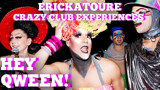 Erickatoure's Craziest Club Experience Ever: Hey Qween! BONUS - Video