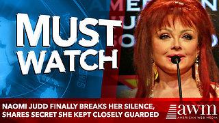Naomi Judd Finally Breaks Her Silence, Shares Secret She Kept Closely Guarded - Video