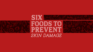 6 foods to prevent skin damage - Video