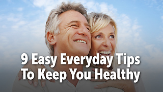 9 Easy Everyday Tips To Keep You Healthy - Video