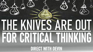 Direct with Devin: The Knives Are Out For Critical Thinking