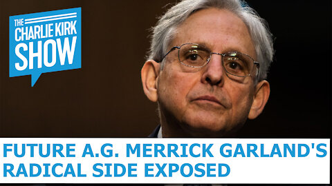 Future A.G. Merrick Garland's Radical Side Exposed